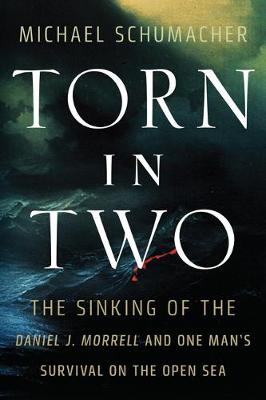 Torn in Two: The Sinking of the Daniel J. Morrell and One Man's Survival on the Open Sea by Michael Schumacher