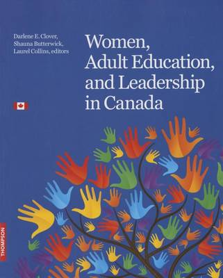 Women, Adult Education, and Leadership in Canada by Darlene E. Clover