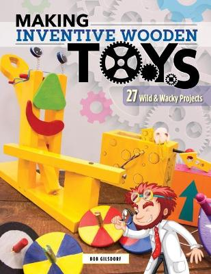 Making Inventive Wooden Toys by Bob Gilsdorf
