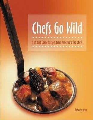 Chefs Go Wild by Rebecca Gray
