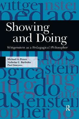 Showing and Doing: Wittgenstein as a Pedagogical Philosopher by Michael A. Peters