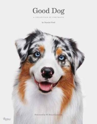 Good Dog: A Collection of Portraits by Randal Ford