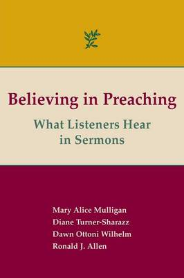 Believing in Preaching by Mary Alice Mulligan