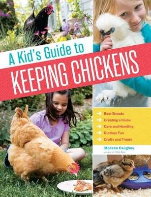 Kid's Guide to Keeping Chickens by Melissa Caughey