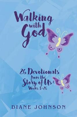 Walking with God: 26 Devotionals from the Story of Us: Weeks 1-26 by Diane Johnson