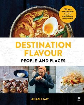 Destination Flavour: People and Places by Adam Liaw
