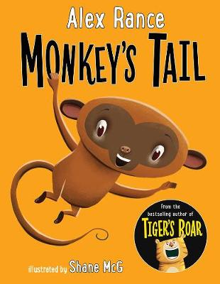 Monkey's Tail: A Tiger & Friends book by Alex Rance