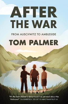 After the War: From Auschwitz to Ambleside by Tom Palmer