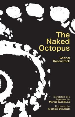 The Naked Octopus: Erotic haiku in English with Japanese translations by Gabriel Rosenstock