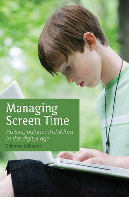 Managing Screen Time: Raising Balanced Children in the Digital Age by Edmond Schoorel