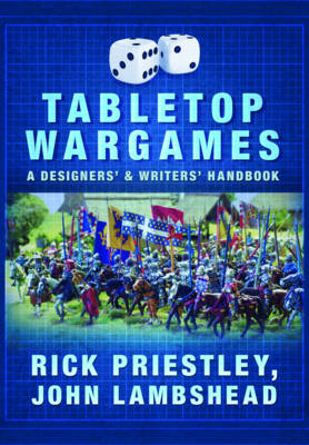 Tabletop Wargames: A Designers' and Writers' Handbook by Rick Priestley