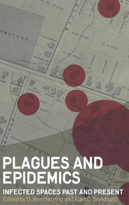 Plagues and Epidemics: Infected Spaces Past and Present by D. Ann Herring