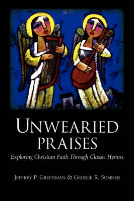 Unwearied Praises by Jeffrey, P. Greenman