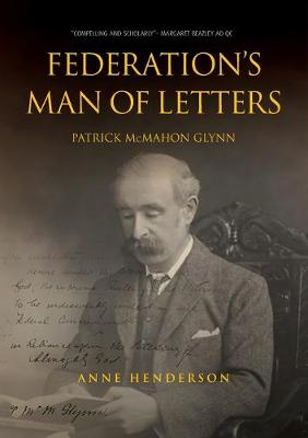 FEDERATION'S MAN OF LETTERS PATRICK McMAHON GLYNN by Anne Henderson