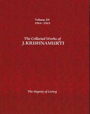 The The Collected Works of J. Krishnamurti The Collected Works of J.Krishnamurti - Volume Xv 1964-1965 1964-1965 Volume XV by J. Krishnamurti