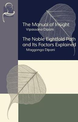 The Manual of Insight and the Noble Eightfold Path and Its Factors Explained by Ven Ledi Sayadaw