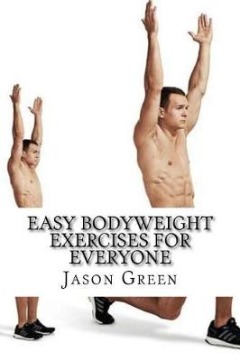 Easy Bodyweight Exercises for Everyone by Jason Green