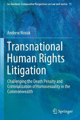 Transnational Human Rights Litigation: Challenging the Death Penalty and Criminalization of Homosexuality in the Commonwealth by Andrew Novak