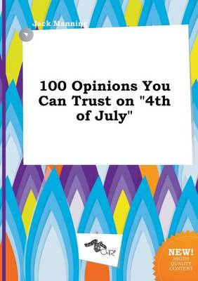 100 Opinions You Can Trust on 4th of July by Jack Manning