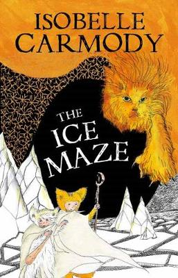 Kingdom of the Lost Book 3: The Ice Maze by Isobelle Carmody