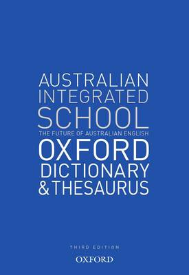 The Australian Integrated School Dictionary and Thesaurus by Oxford Dictionary