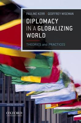 Diplomacy in a Globalizing World by Pauline Kerr