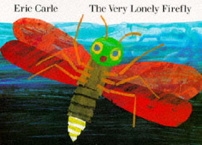 The The Very Lonely Firefly by Eric Carle