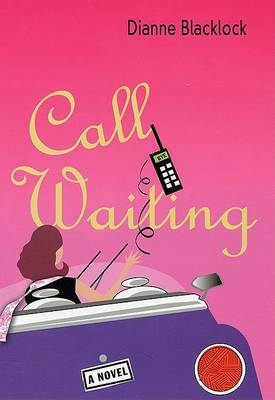 Call Waiting: A Novel by Dianne Blacklock