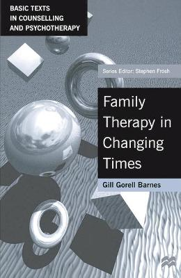 Family Therapy in Changing Times by Gill Gorell Barnes