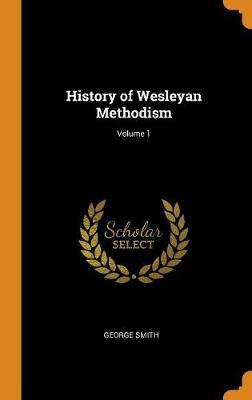 History of Wesleyan Methodism; Volume 1 book