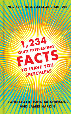 1,234 Quite Interesting Facts to Leave You Speechless by John Lloyd