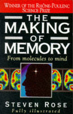 The Making of Memory: From Molecules to Mind by Steven Rose