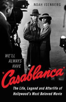 We'll Always Have Casablanca by Noah Isenberg