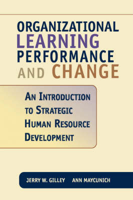 Organizational Learning, Performance And Change by Jerry W. Gilley