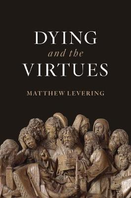 Dying and the Virtues by Matthew Levering