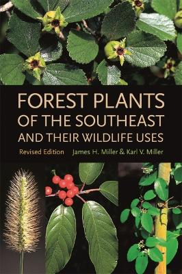 Forest Plants of the Southeast and Their Wildlife Uses by James H. Miller