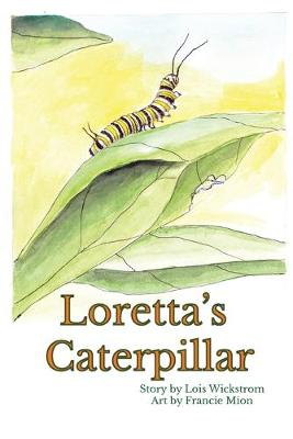 Loretta's Caterpillar (paperback) by Lois Wickstrom