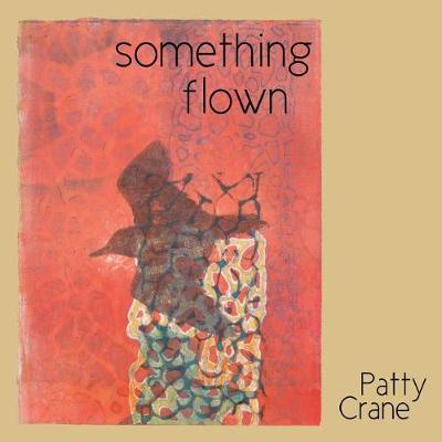 Something Flown by Patty Crane