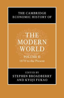 The Cambridge Economic History of the Modern World: Volume 2, 1870 to the Present book