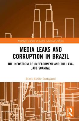 Media Leaks and Corruption in Brazil: The Infostorm of Impeachment and the Lava-Jato Scandal book