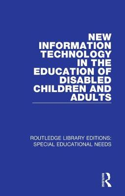 New Information Technology in the Education of Disabled Children and Adults by David Hawkridge