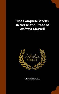 The Complete Works in Verse and Prose of Andrew Marvell by Andrew Marvell