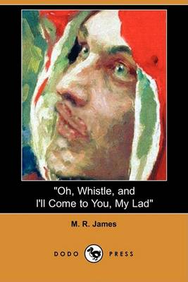 Oh, Whistle, and I'll Come to You, My Lad (Dodo Press) by M R James
