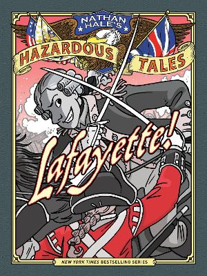 Lafayette! (Nathan Hale's Hazardous Tales #8): A Revolutionary Wa by Nathan Hale