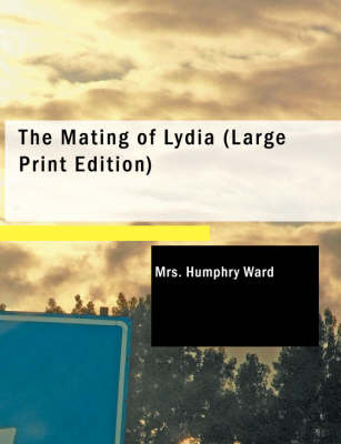 The Mating of Lydia by Mrs Humphry Ward