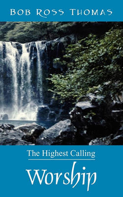 Worship: The Highest Calling by Bob Ross Thomas