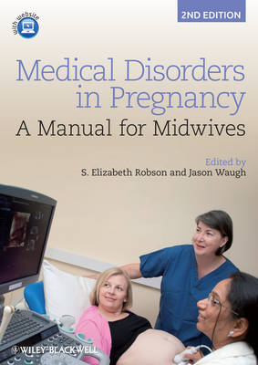 Medical Disorders in Pregnancy - a Manual for     Midwives 2E by S. Elizabeth Robson