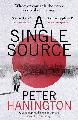 A Single Source: a gripping political thriller from the author of A Dying Breed by Peter Hanington