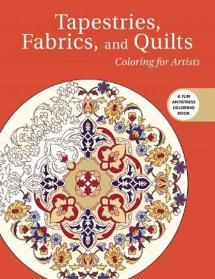 Tapestries, Fabrics, and Quilts: Coloring for Artists by Skyhorse Publishing