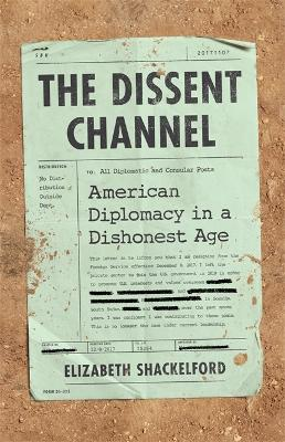 The Dissent Channel: American Diplomacy in a Dishonest Age book
